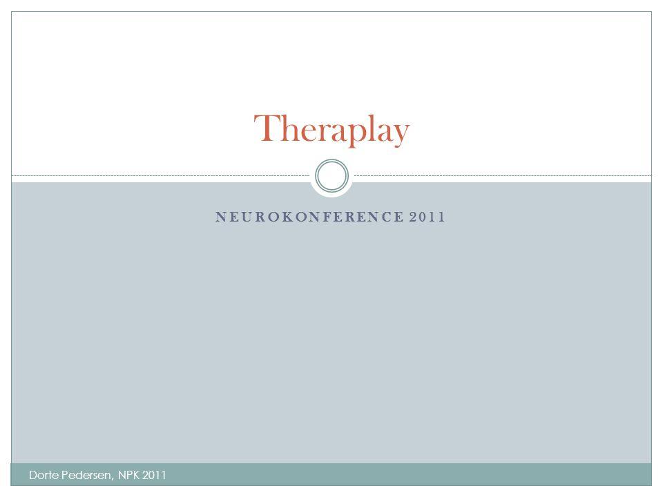 Theraplay Neurokonference 2011 Dorte Pedersen, NPK 2011