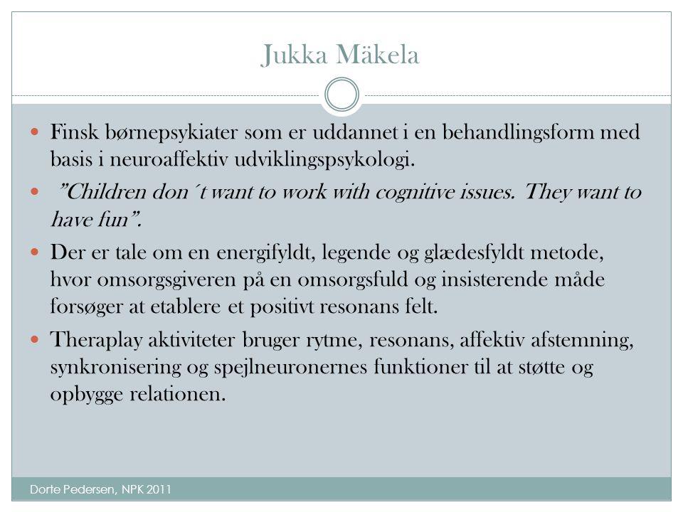 Jukka Mäkela Finsk børnepsykiater som er uddannet i en behandlingsform med basis i neuroaffektiv udviklingspsykologi.