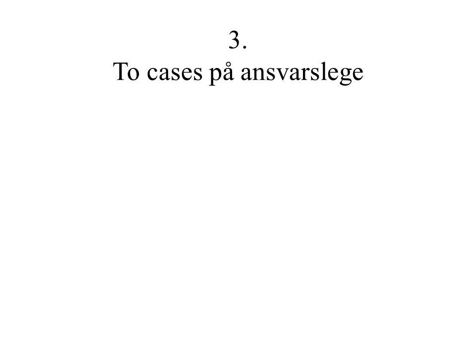 3. To cases på ansvarslege