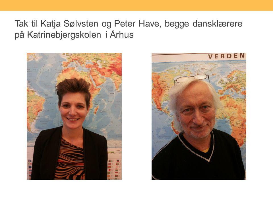 Tak til Katja Sølvsten og Peter Have, begge dansklærere på Katrinebjergskolen i Århus