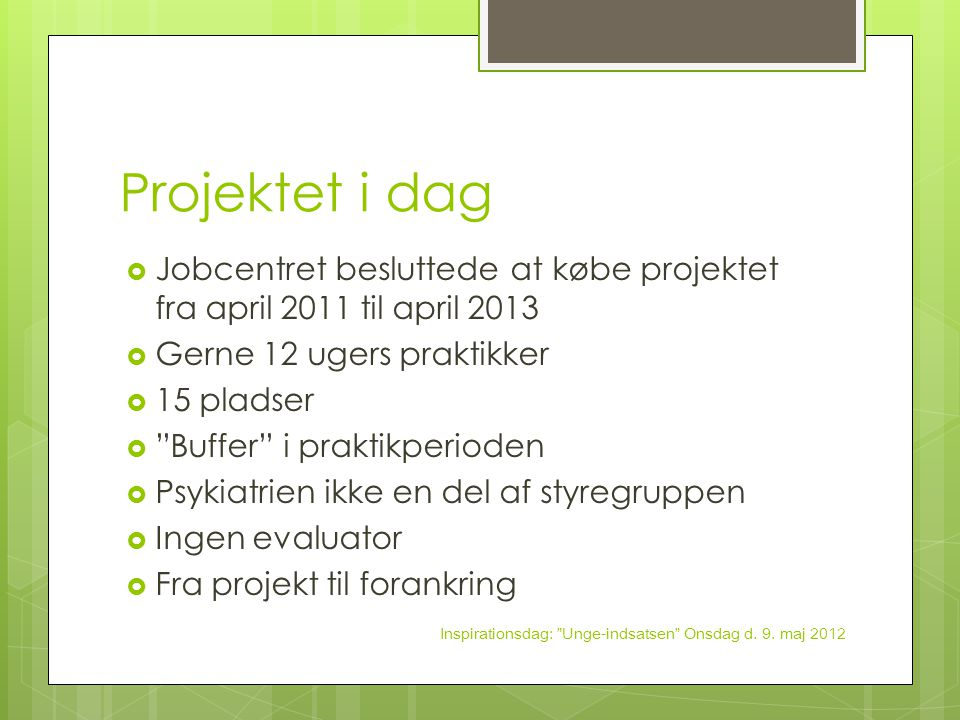 Projektet i dag Jobcentret besluttede at købe projektet fra april 2011 til april 2013. Gerne 12 ugers praktikker.