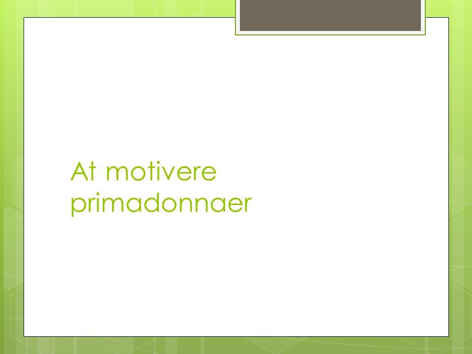At motivere primadonnaer