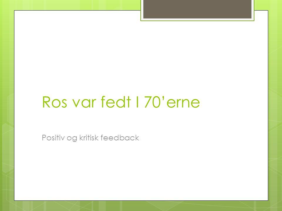 Ros var fedt I 70'erne Positiv og kritisk feedback