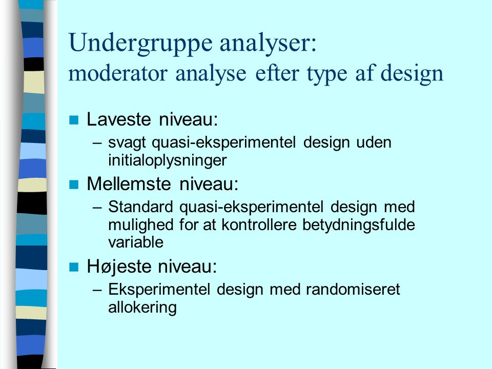 Undergruppe analyser: moderator analyse efter type af design
