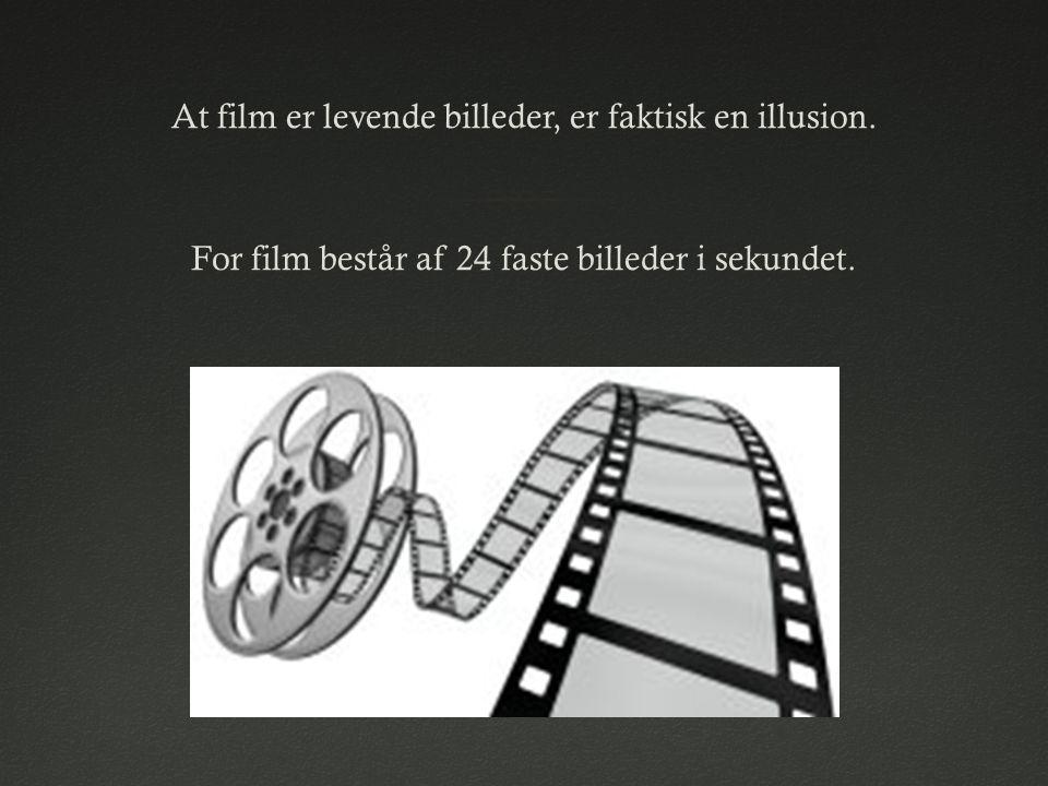 At film er levende billeder, er faktisk en illusion