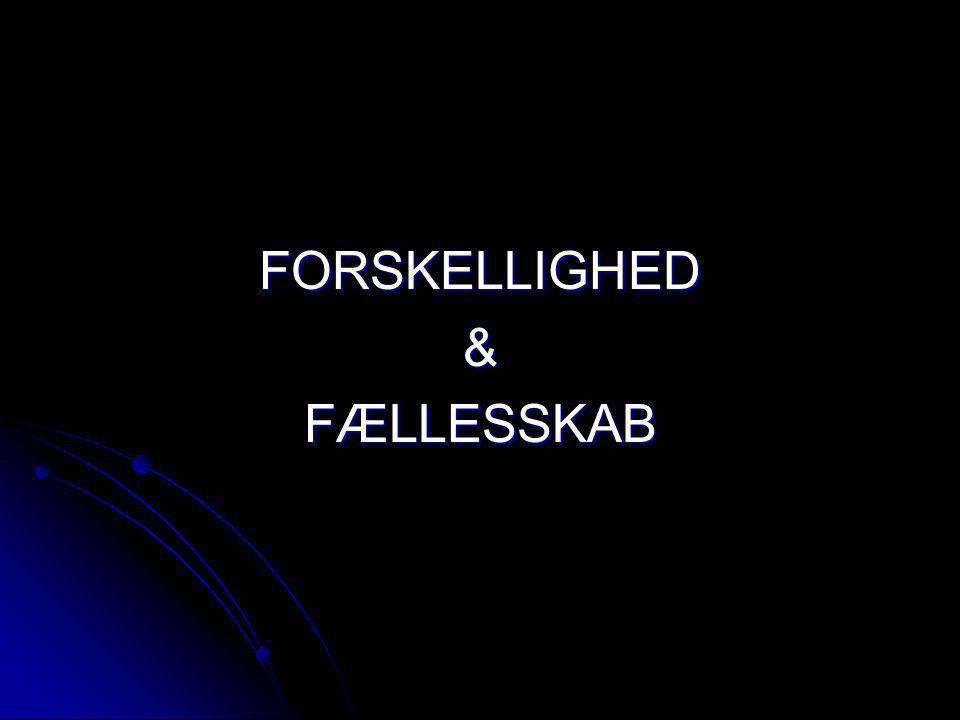 FORSKELLIGHED & FÆLLESSKAB