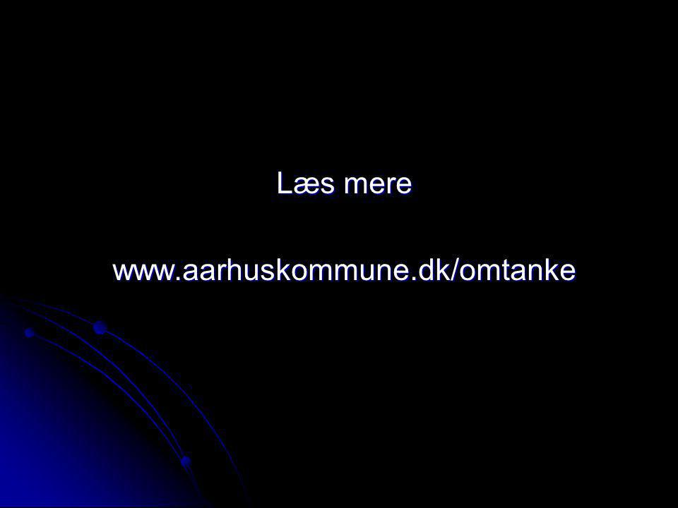 Læs mere www.aarhuskommune.dk/omtanke