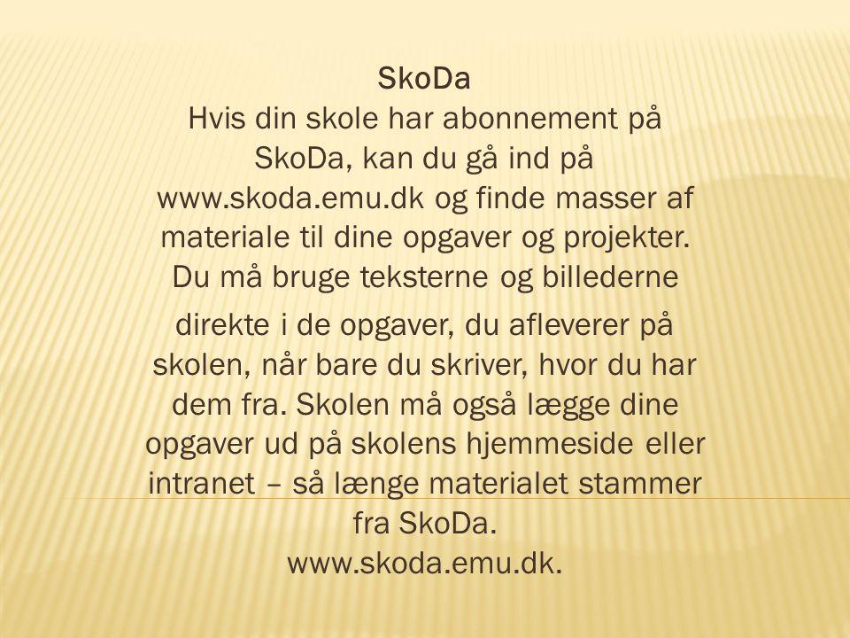 SkoDa Hvis din skole har abonnement på SkoDa, kan du gå ind på www