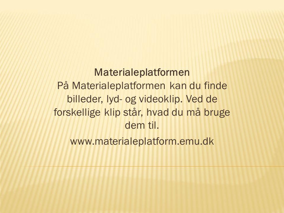 Materialeplatformen På Materialeplatformen kan du finde billeder, lyd- og videoklip. Ved de forskellige klip står, hvad du må bruge dem til.
