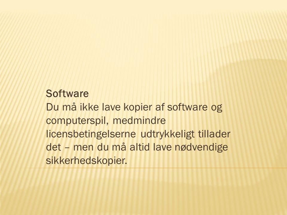 Software Du må ikke lave kopier af software og computerspil, medmindre licensbetingelserne udtrykkeligt tillader det – men du må altid lave nødvendige sikkerhedskopier.