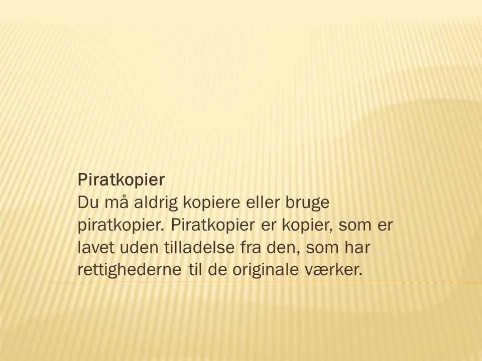 Piratkopier Du må aldrig kopiere eller bruge piratkopier