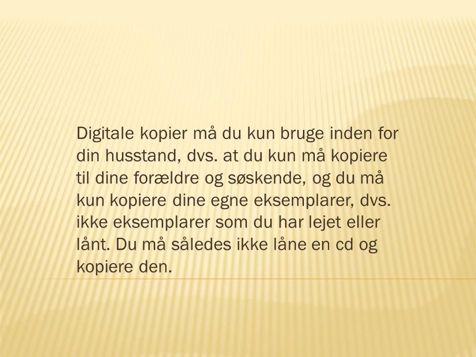 Digitale kopier må du kun bruge inden for din husstand, dvs