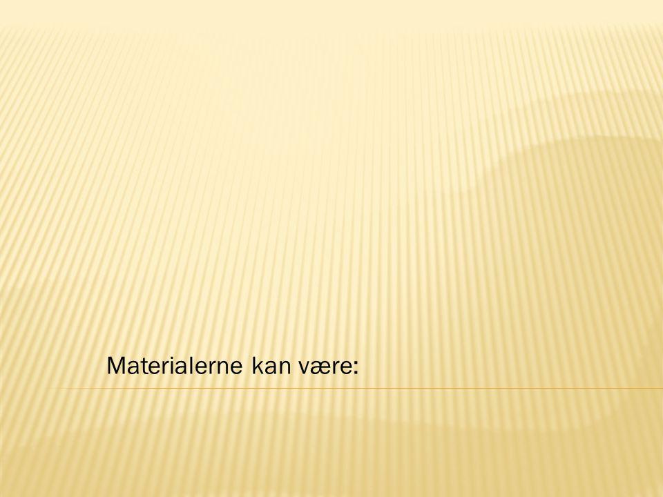 Materialerne kan være: