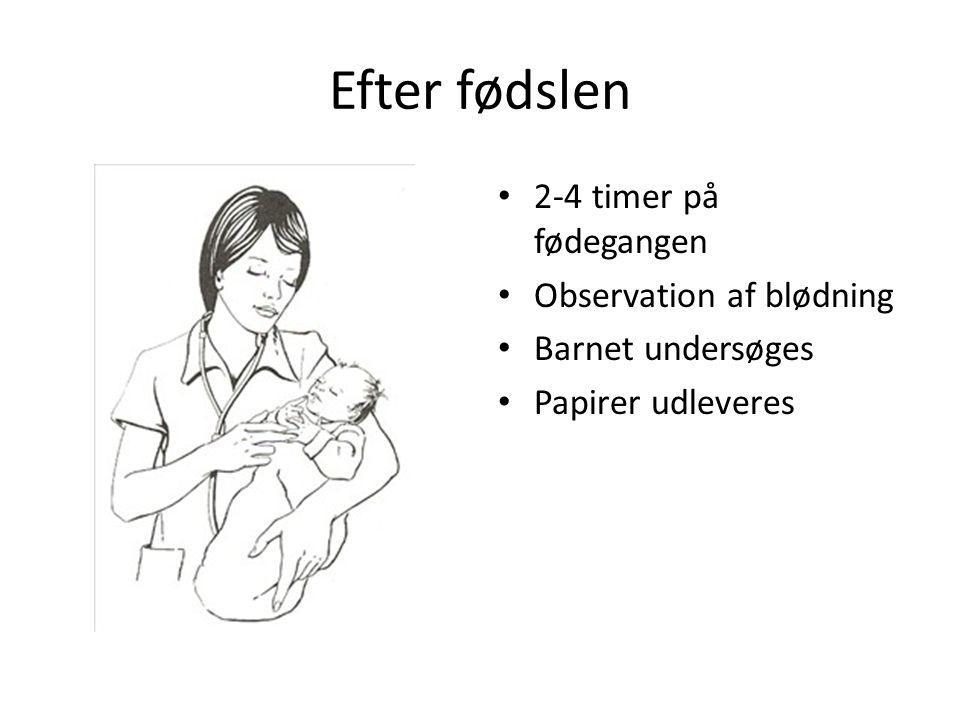 Efter fødslen 2-4 timer på fødegangen Observation af blødning