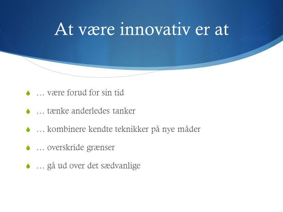 At være innovativ er at … være forud for sin tid