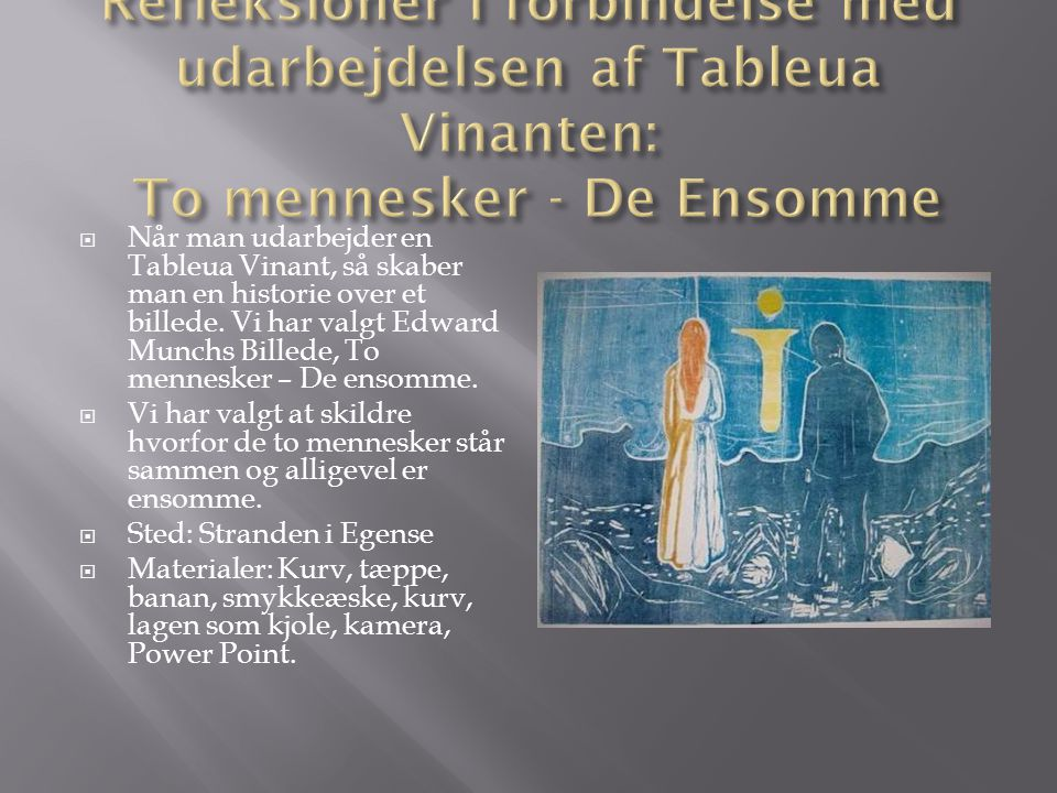 Refleksioner i forbindelse med udarbejdelsen af Tableua Vinanten: To mennesker - De Ensomme