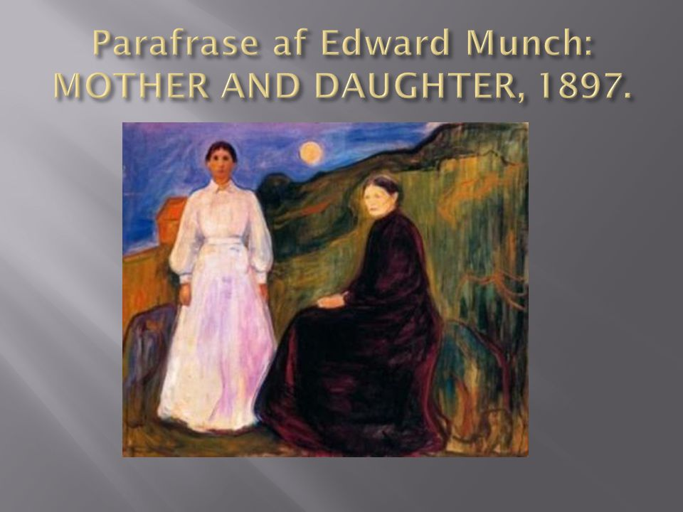 Parafrase af Edward Munch: MOTHER AND DAUGHTER, 1897.