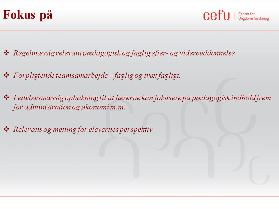 Fokus på Regelmæssig relevant pædagogisk og faglig efter- og videreuddannelse. Forpligtende teamsamarbejde – faglig og tværfagligt.