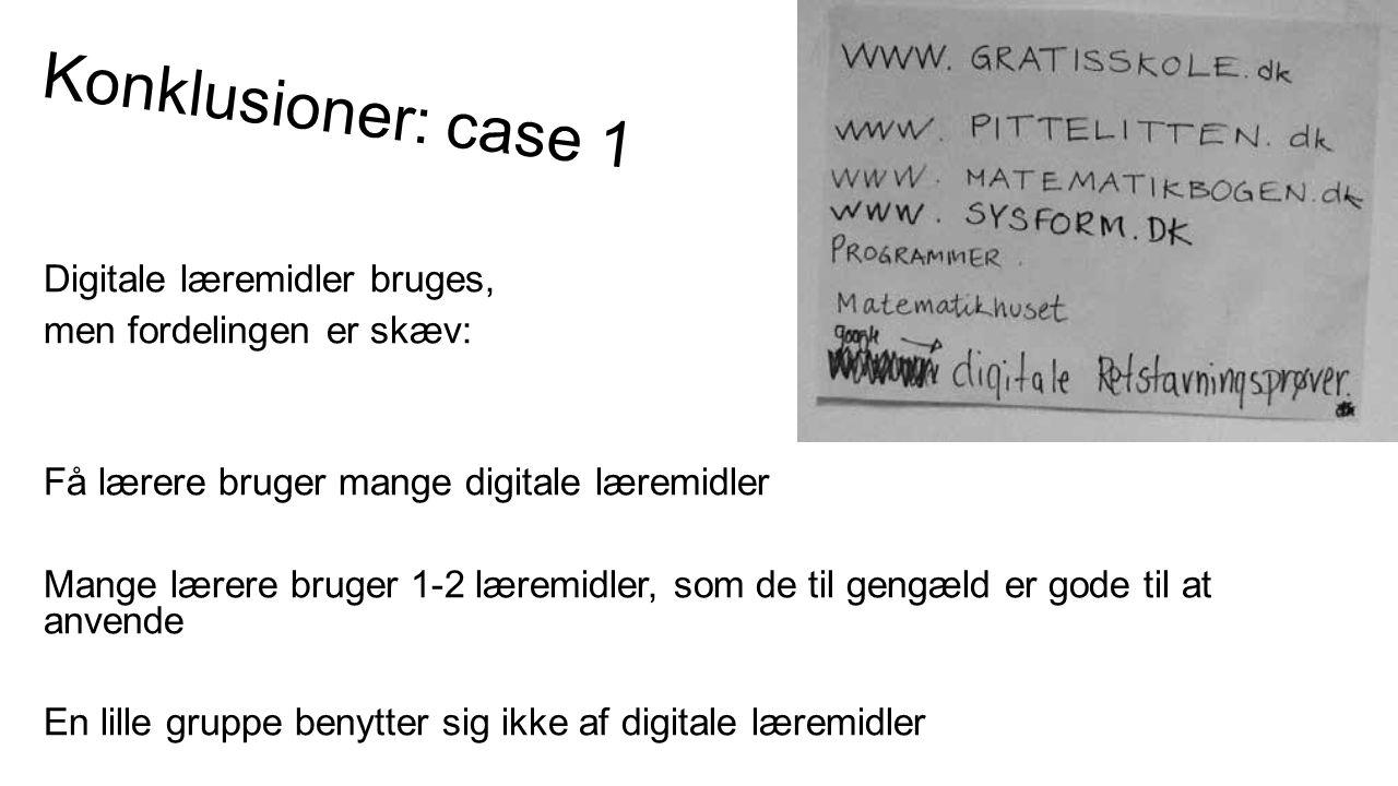 Konklusioner: case 1 Digitale læremidler bruges,