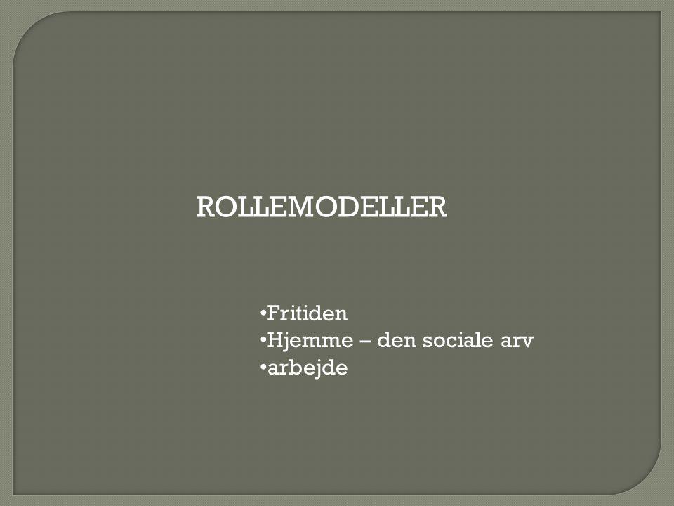 ROLLEMODELLER Fritiden Hjemme – den sociale arv arbejde