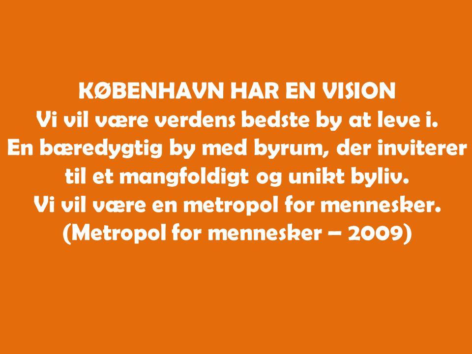 KØBENHAVN HAR EN VISION Vi vil være verdens bedste by at leve i