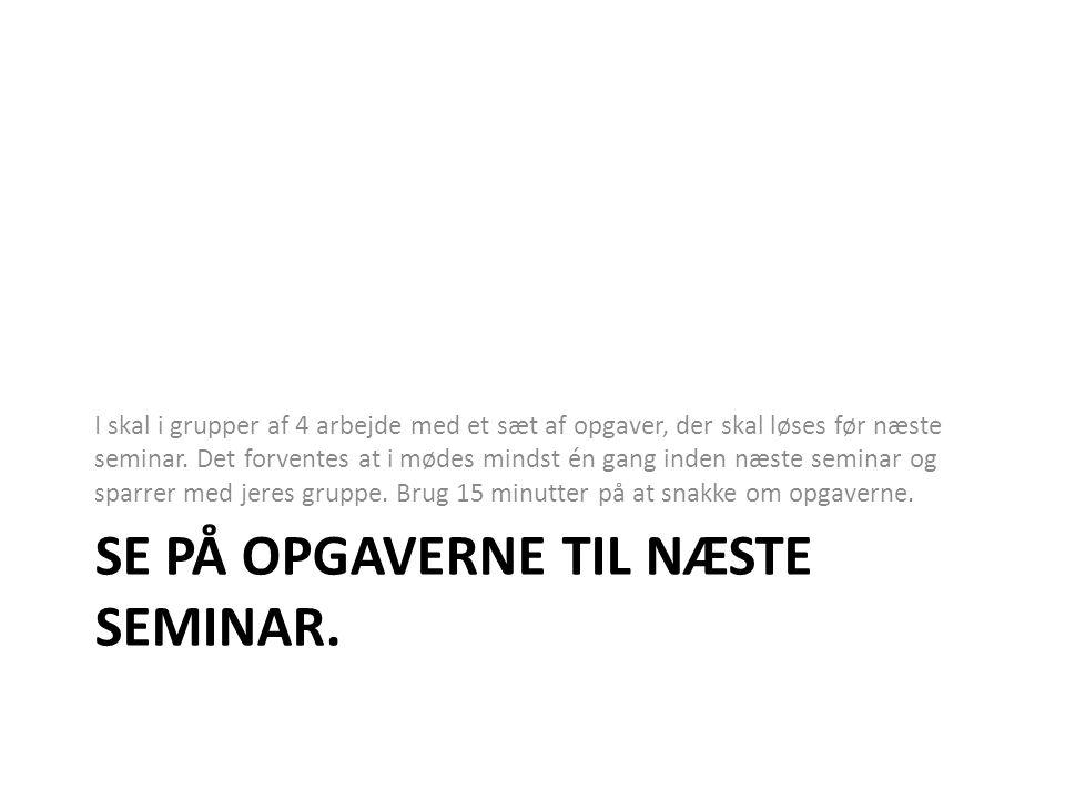 Se på opgaverne til næste seminar.