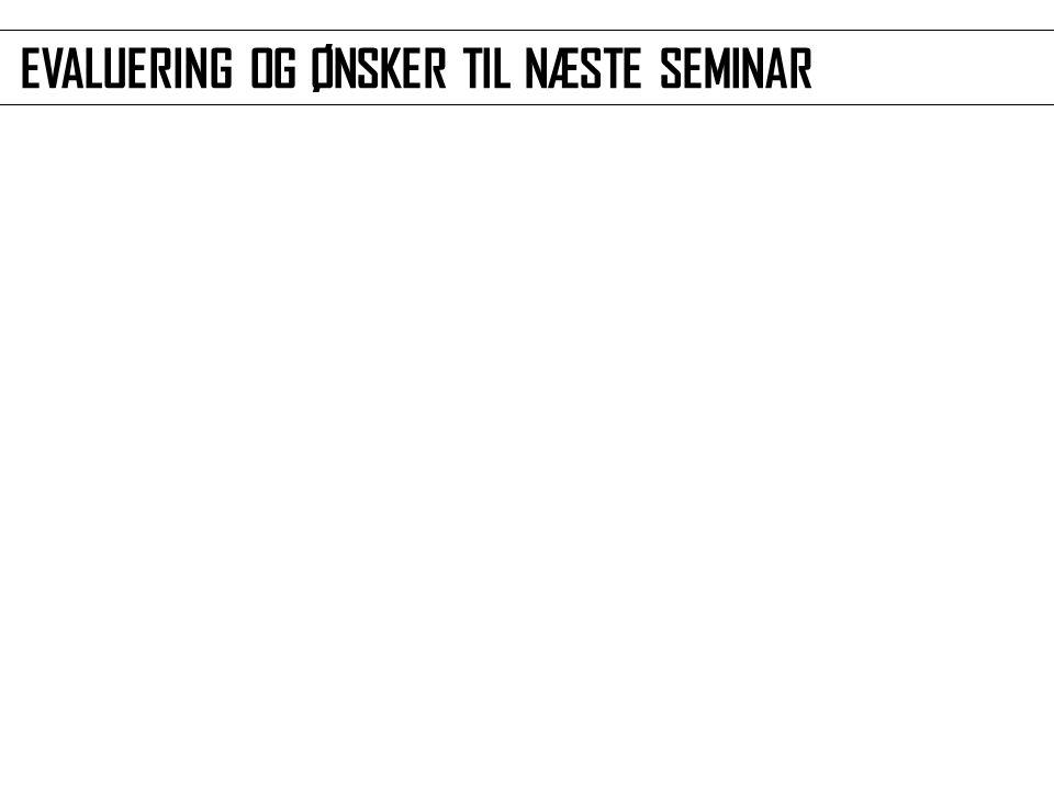 EVALUERING OG ØNSKER TIL NÆSTE SEMINAR