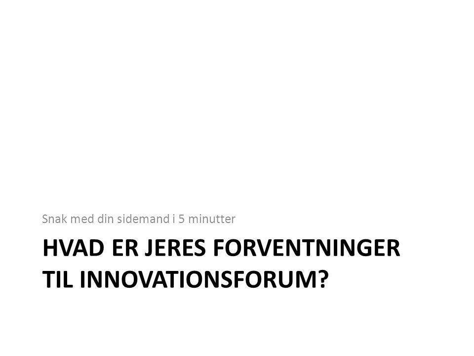 Hvad er jeres forventninger til innovationsforum
