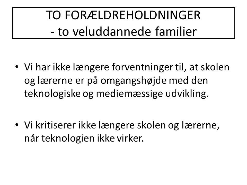 TO FORÆLDREHOLDNINGER - to veluddannede familier