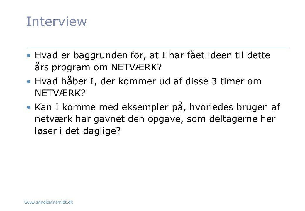 Interview Hvad er baggrunden for, at I har fået ideen til dette års program om NETVÆRK Hvad håber I, der kommer ud af disse 3 timer om NETVÆRK