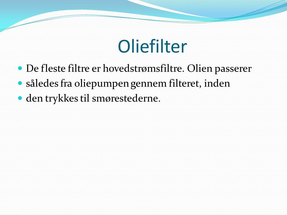Oliefilter De fleste filtre er hovedstrømsfiltre. Olien passerer