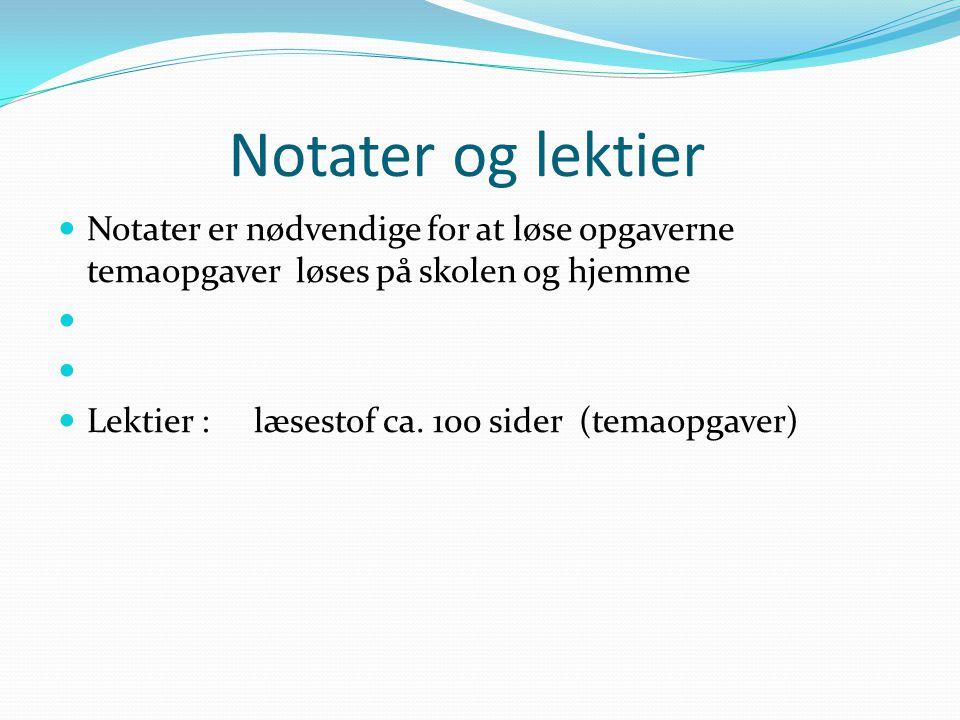 Notater og lektier Notater er nødvendige for at løse opgaverne temaopgaver løses på skolen og hjemme.