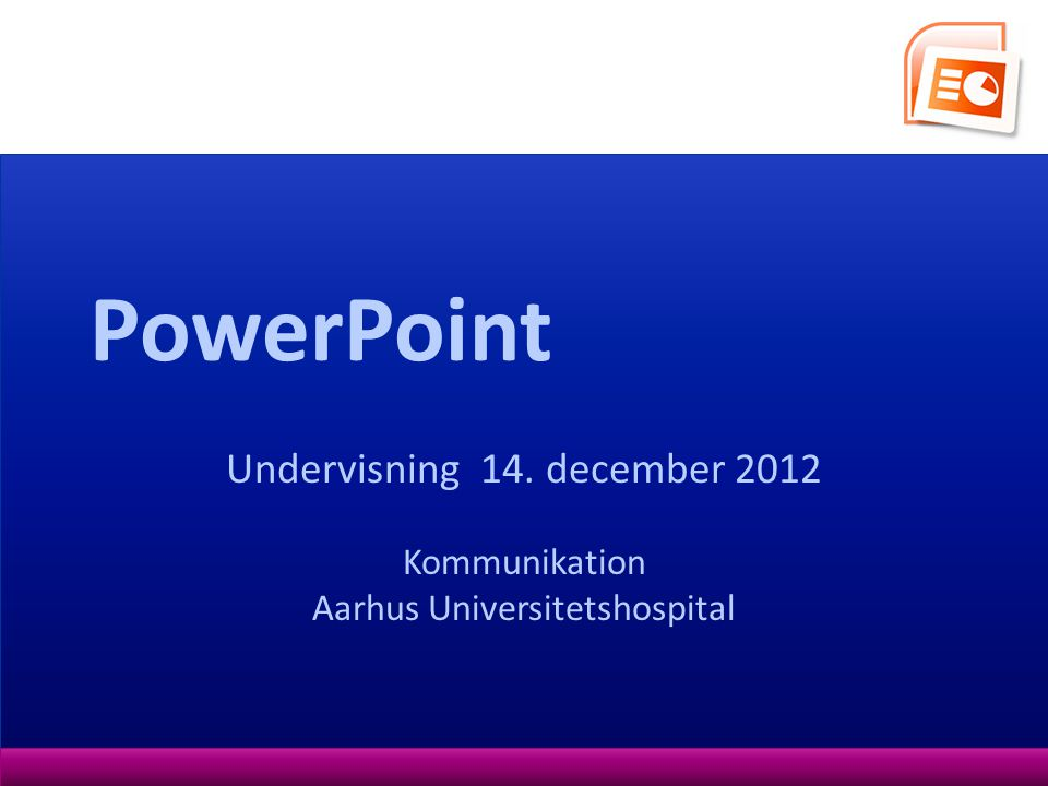 PowerPoint Undervisning 14. december 2012 Kommunikation