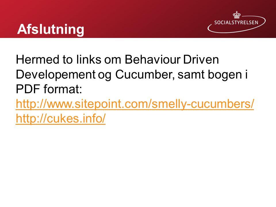Afslutning Hermed to links om Behaviour Driven Developement og Cucumber, samt bogen i PDF format: http://www.sitepoint.com/smelly-cucumbers/