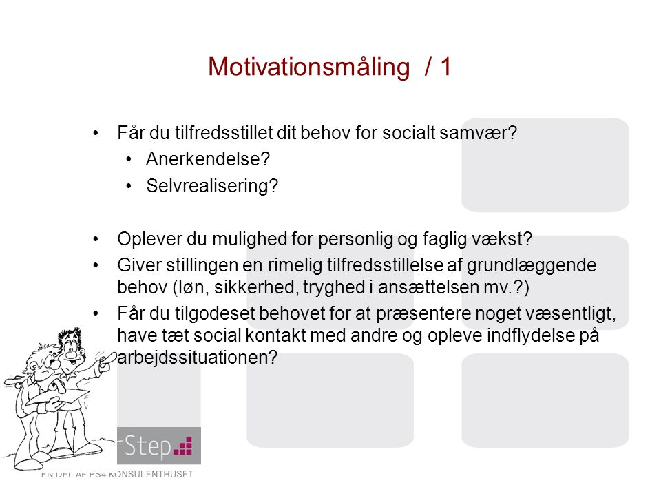 Motivationsmåling / 1 Får du tilfredsstillet dit behov for socialt samvær Anerkendelse Selvrealisering