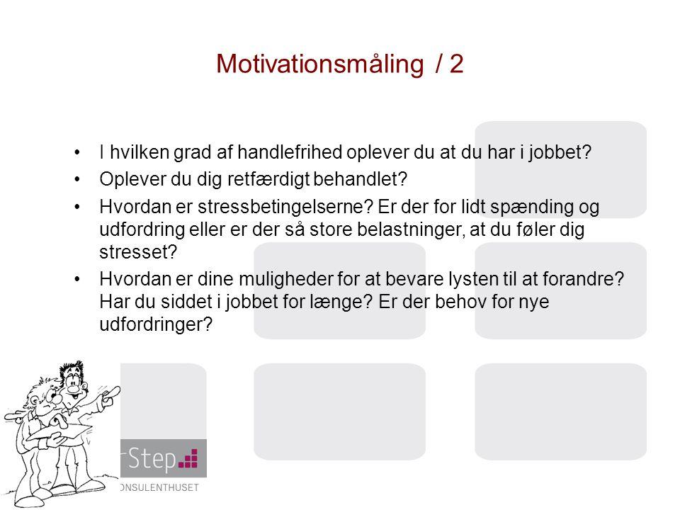 Motivationsmåling / 2 I hvilken grad af handlefrihed oplever du at du har i jobbet Oplever du dig retfærdigt behandlet