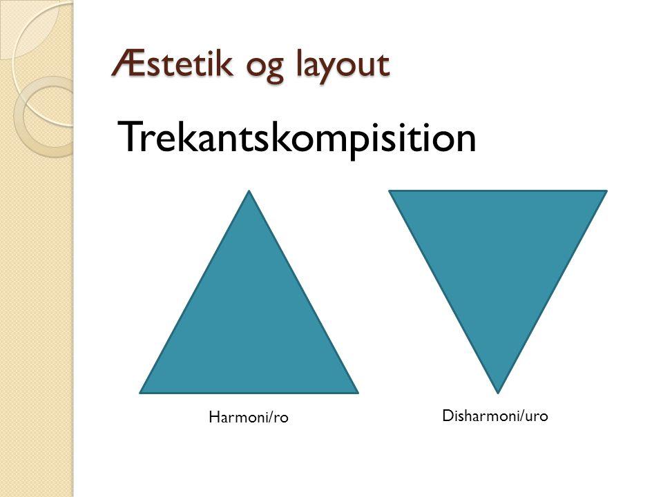 Æstetik og layout Trekantskompisition Harmoni/ro Disharmoni/uro