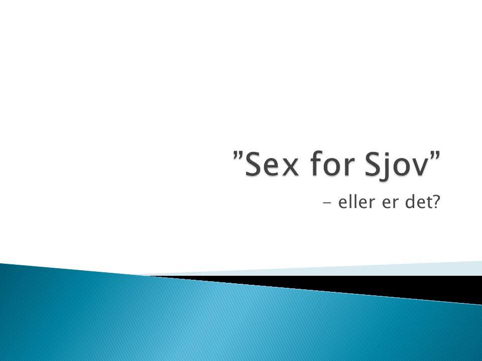 Sex for Sjov - eller er det