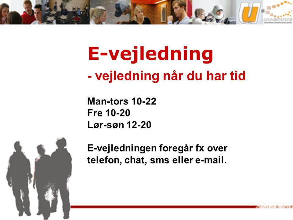 E-vejledning - vejledning når du har tid Man-tors 10-22 Fre 10-20