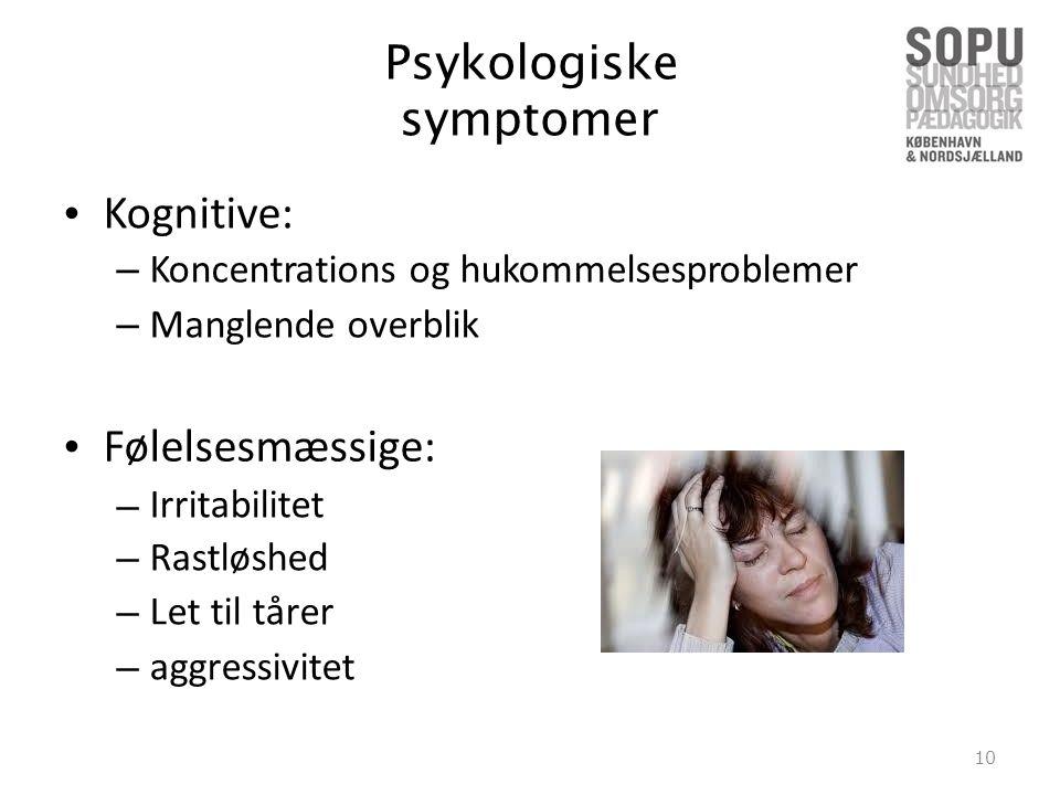 Psykologiske symptomer Kognitive: Følelsesmæssige: Irritabilitet • •
