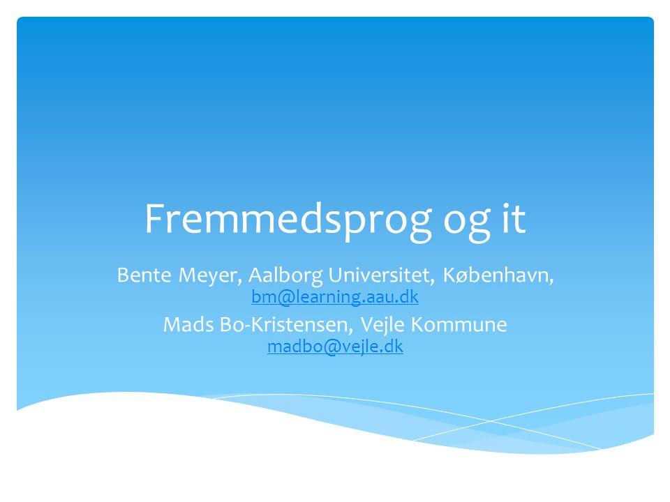 Fremmedsprog og it Bente Meyer, Aalborg Universitet, København, bm@learning.aau.dk.