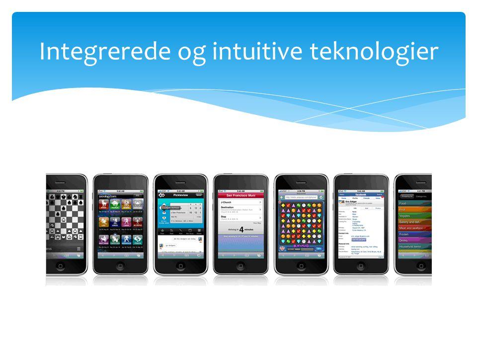 Integrerede og intuitive teknologier