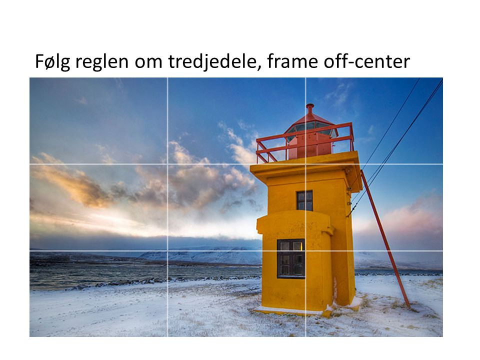 Følg reglen om tredjedele, frame off-center
