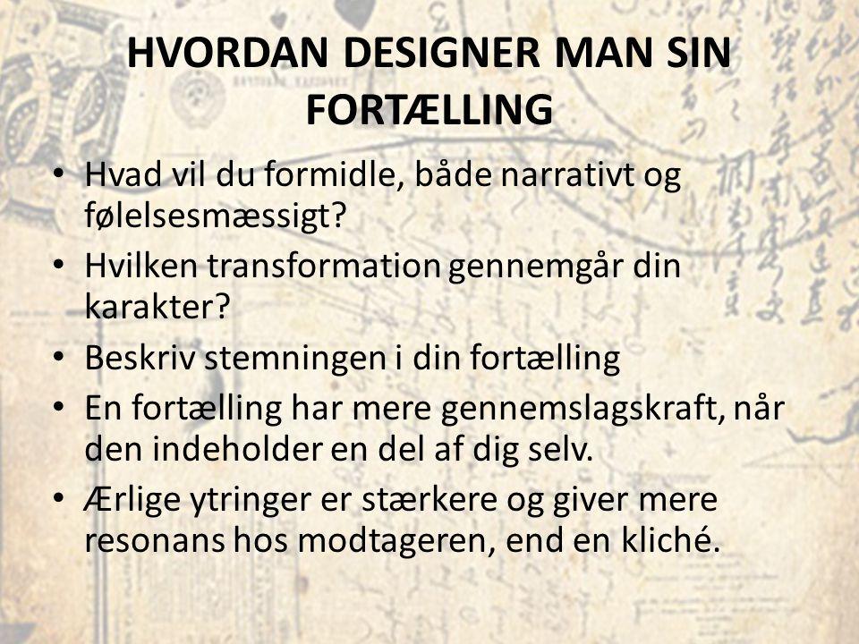 HVORDAN DESIGNER MAN SIN FORTÆLLING