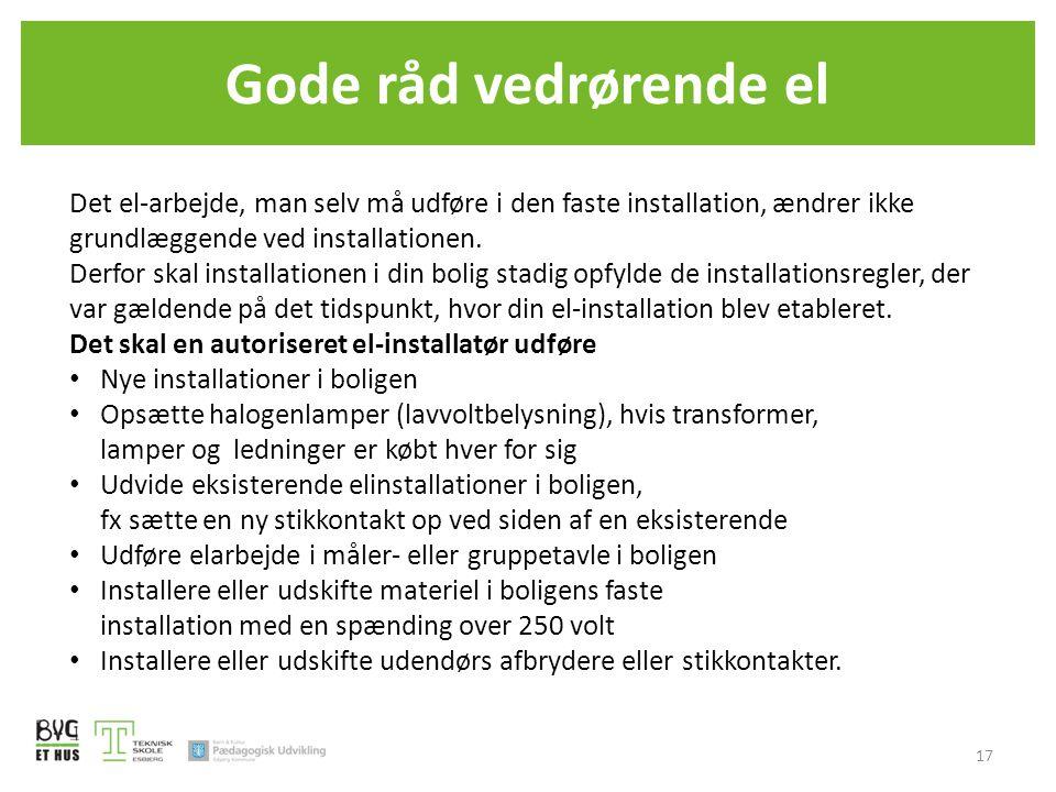 Gode råd vedrørende el Det el-arbejde, man selv må udføre i den faste installation, ændrer ikke grundlæggende ved installationen.