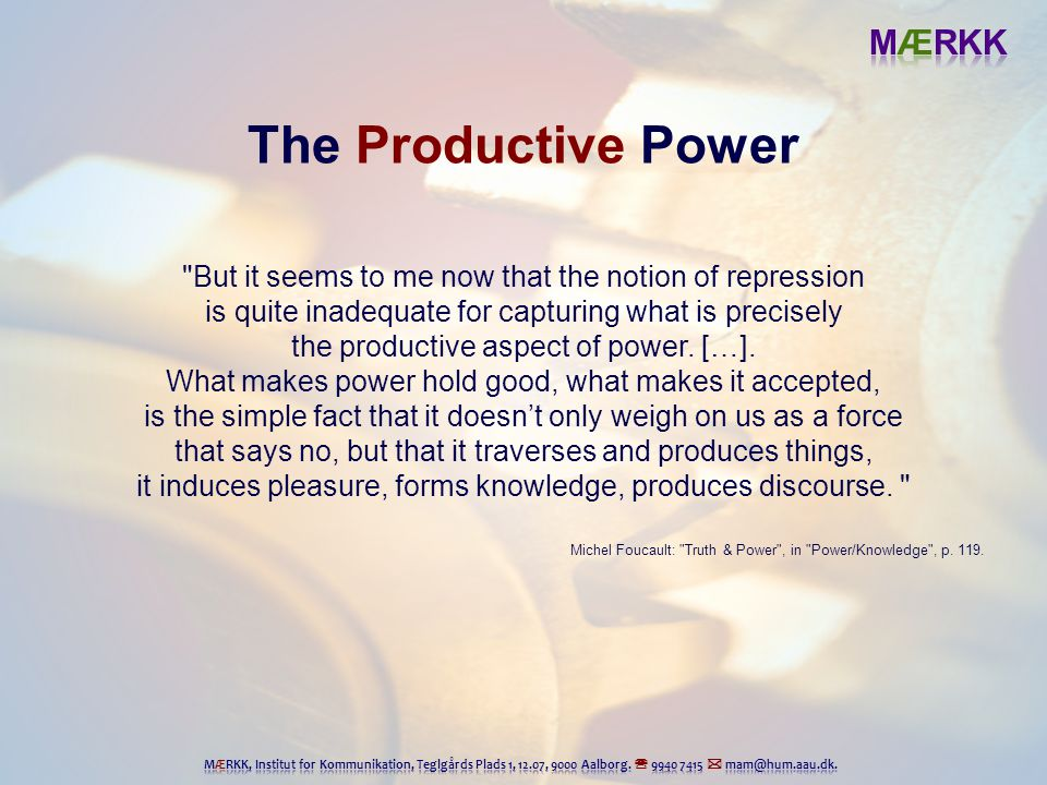 The Productive Power But it seems to me now that the notion of repression. is quite inadequate for capturing what is precisely.