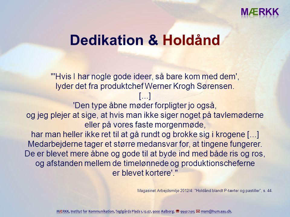 Dedikation & Holdånd Hvis I har nogle gode ideer, så bare kom med dem , lyder det fra produktchef Werner Krogh Sørensen.