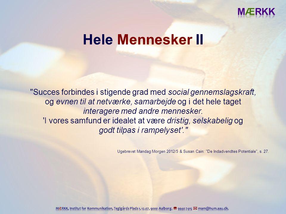 Hele Mennesker II Succes forbindes i stigende grad med social gennemslagskraft, og evnen til at netværke, samarbejde og i det hele taget.