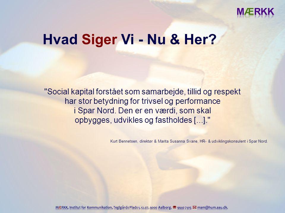 Hvad Siger Vi - Nu & Her Social kapital forstået som samarbejde, tillid og respekt. har stor betydning for trivsel og performance.