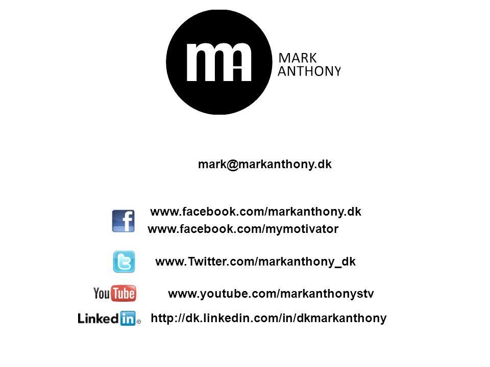 mark@markanthony.dk www.facebook.com/markanthony.dk. www.facebook.com/mymotivator. www.Twitter.com/markanthony_dk.